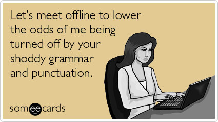 someecards.com - Let's meet offline to lower the odds of me being turned off by your shoddy grammar and punctuation