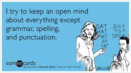 someecards.com - I try to keep an open mind about everything except grammar, spelling, and punctuation