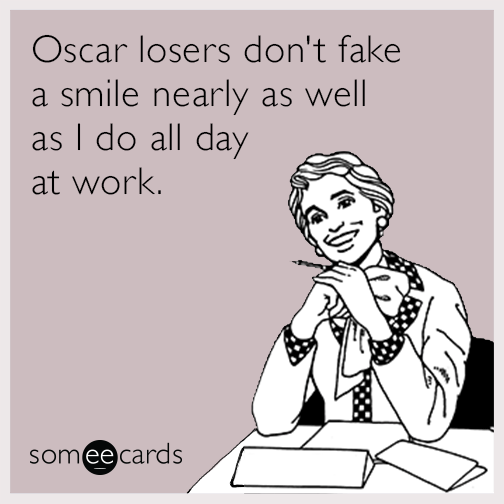 Oscar losers don't fake a smile nearly as well as I do all day at work.