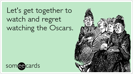 Let's get together to watch and regret watching the Oscars