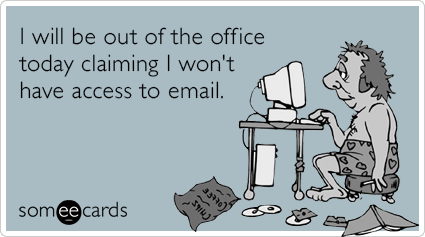 someecards.com - I will be out of the office today claiming I won't have access to email.