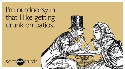 Funny Flirting Ecard: I'm outdoorsy in that I like getting drunk on patios.
