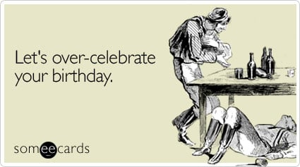 someecards.com - Let's over-celebrate your birthday