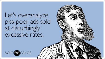 Funny Super Bowl Sunday Ecard: Let's overanalyze piss-poor ads sold at disturbingly excessive rates.