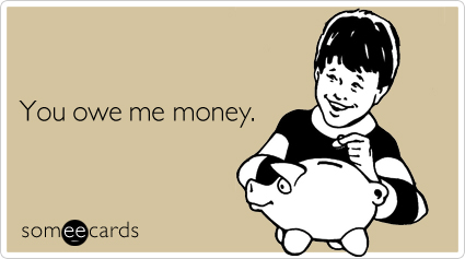 someecards.com - You owe me money