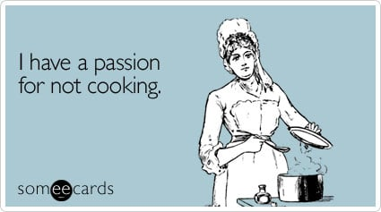 someecards.com - I have a passion for not cooking
