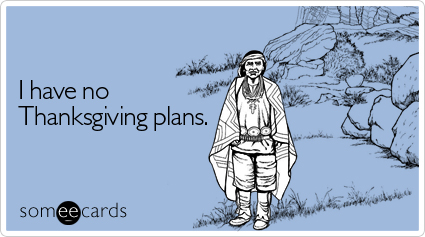 someecards.com - I have no Thanksgiving plans