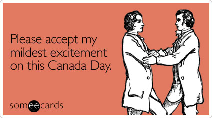please accept mildest excitement canada day ecard someecards happy canada day eh!!!! to all the brothers up north canada memes