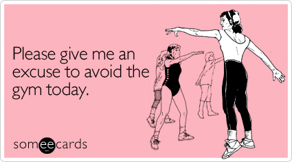 someecards.com - Please give me an excuse to avoid the gym today