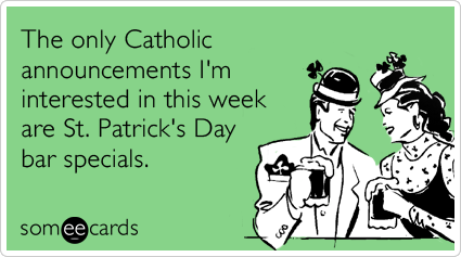 Funny St. Patrick's Day Ecard: The only Catholic announcements I'm interested in this week are St Patrick's Day bar specials.
