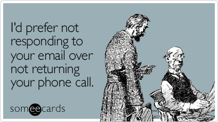someecards.com - I'd prefer not responding to your email over not returning your phone call