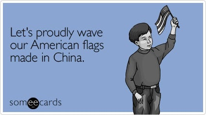 someecards.com - Let's proudly wave our American flags made in China