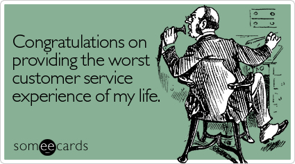 Funny Congratulations Ecard: Congratulations on providing the worst customer service experience of my life.