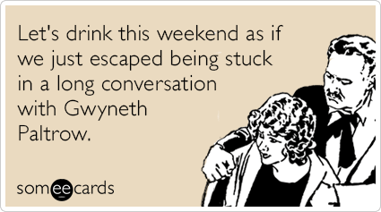 [Image: rYQKphgwyneth-paltrow-conversation-drink...ecards.png]