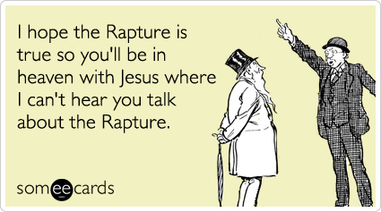 http://cdn.someecards.com/someecards/filestorage/rapture-jesus-saturday-somewhat-topical-ecards-someecards.png