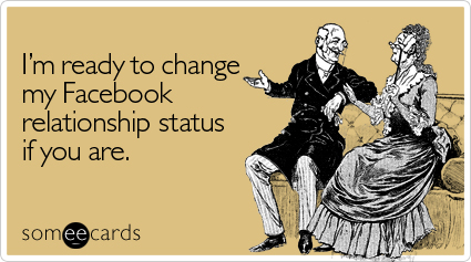 Funny Flirting Ecard: I'm ready to change my Facebook relationship status if you are.