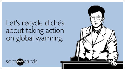 someecards.com - Let's recycle cliches about taking action on global warming