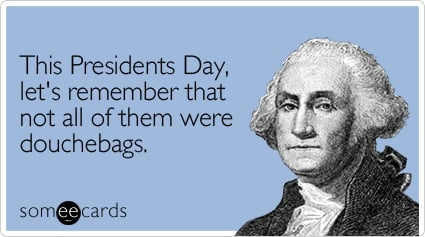 Funny Presidents Day Ecard: This Presidents Day, let's remember that not all of them were douchebags.