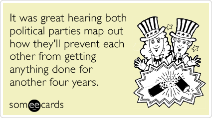 It was great hearing both political parties map out how they'll prevent each other from getting anything done for another four years.