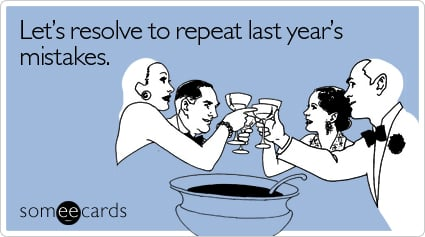 someecards.com - Let's resolve to repeat last year's mistakes
