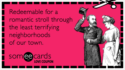 someecards.com - Love Coupon: Redeemable for a romantic stroll through the least terrifying neighborhoods of our town.