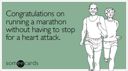 Funny Congratulations Ecard: Congratulations on running a marathon without having to stop for a heart attack.