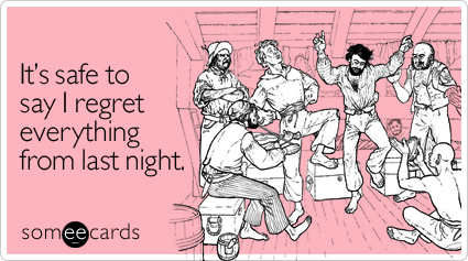 someecards.com - It's safe to say I regret everything from last night