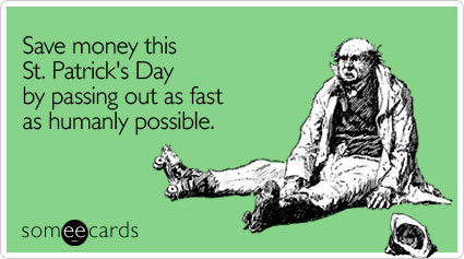 someecards.com - Save money this St. Patrick's Day by passing out as fast as humanly possible