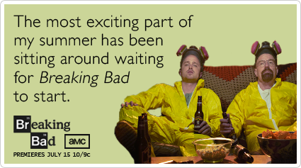 Funny Breaking Bad Ecard: The most exciting part of my summer has been sitting around waiting for Breaking Bad to start.