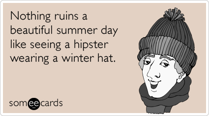 Funny Seasonal Ecard: Nothing ruins a beautiful summer day like seeing a hipster wearing a winter hat.