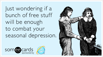 someecards.com - Just wondering if a bunch of free stuff will be enough to combat your seasonal depression