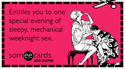 someecards.com - Love Coupon: Entitles you to one special evening of sleepy, mechanical weeknight sex.