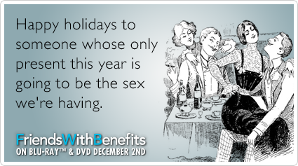 Happy holidays to someone whose only present this year is going to be the sex we're having