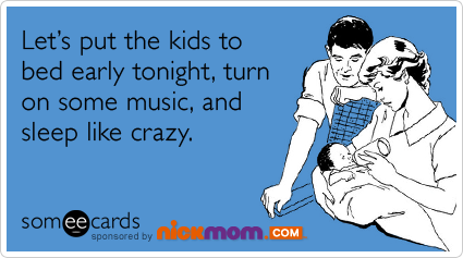 Funny NickMom Ecard: Let's put the kids to bed early tonight, turn on some music, and sleep like crazy.