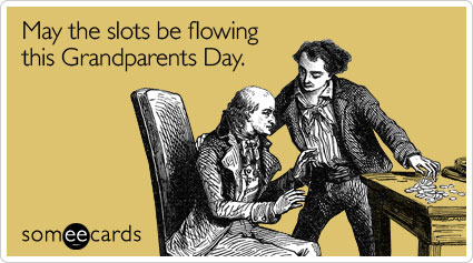 May the slots be flowing this Grandparents Day