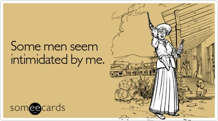 Funny Flirting Ecard: Some men seem intimidated by me.