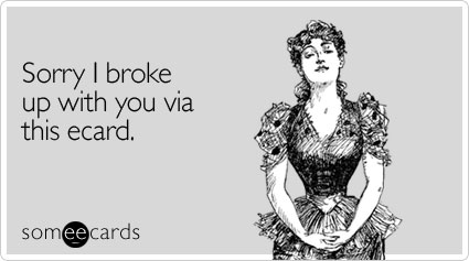 Sorry I broke up with you via this ecard