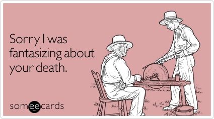 Funny Apology Ecard: Sorry I was fantasizing about your death.