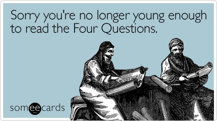 Sorry you're no longer young enough to read the Four Questions