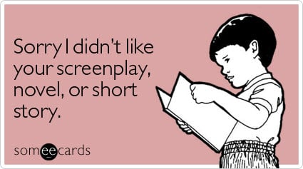 Funny Apology Ecard: Sorry I didn't like your screenplay, novel, or short story.