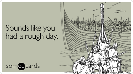 Funny Sympathy Ecard: Sounds like you had a rough day.