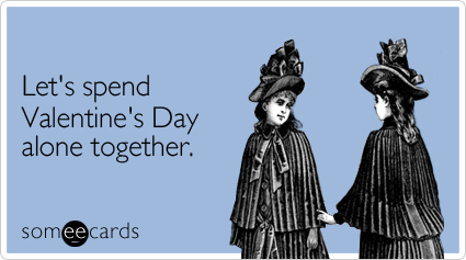 Single Valentines  Quotes on 15 Reasons Why Being Single On Valentine   S Day Is Completely Awesome