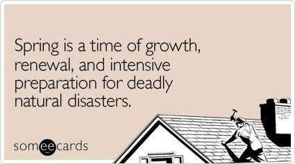 Spring is a time of growth, renewal, and intensive preparation for deadly natural disasters