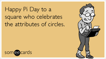 Funny Pi Day Ecard: Happy Pi Day to a square who celebrates the attributes of circles.