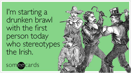 someecards.com - I'm starting a drunken brawl with the first person today who stereotypes the Irish