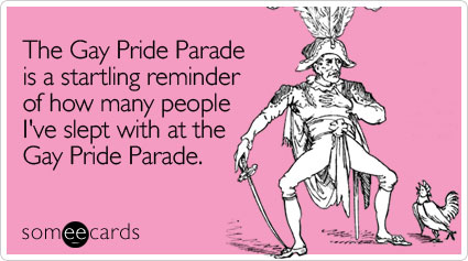 someecards.com - The Gay Pride Parade is a startling reminder of how many people I've slept with at the Gay Pride Parade