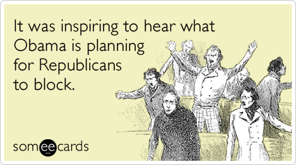 Funny Somewhat Topical Ecard: It was inspiring to hear what Obama is planning for Republicans to block.