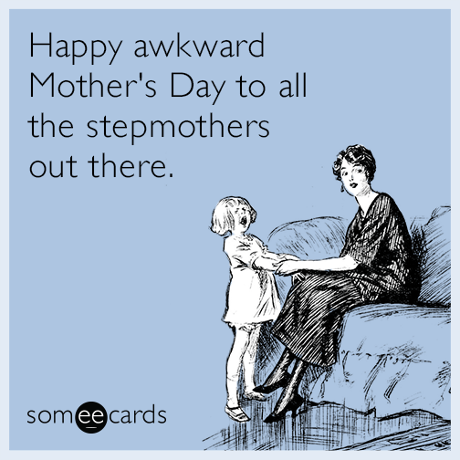 Happy awkward Mother's Day to all the stepmothers out there.