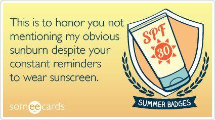 Funny Seasonal Ecard: Summer Badge: This is to honor you not mentioning my obvious sunburn despite your constant reminders to wear sunscreen.