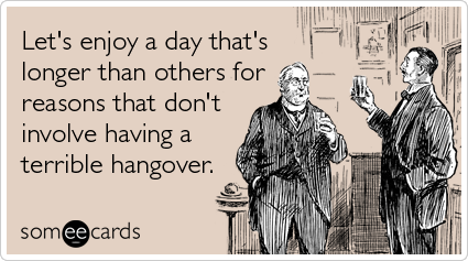 someecards.com - Let's enjoy a day that's longer than others for reasons that don't involve having a terrible hangover